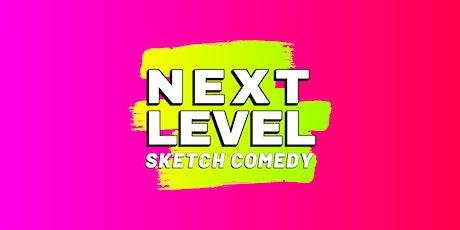 Next Level: Sketch Comedy tickets