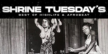 SHRINE TUESDAYS @ SHRINE - A MONTHLY CELEBRATION OF AFROBEAT/HIGHLIFE tickets