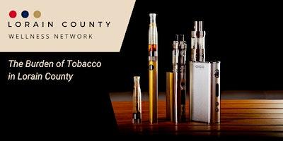 WEBINAR: Lorain County Wellness Network, The Burden of  Tobacco
