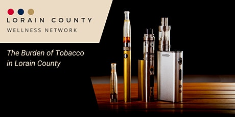 WEBINAR: Lorain County Wellness Network, The Burden of  Tobacco tickets