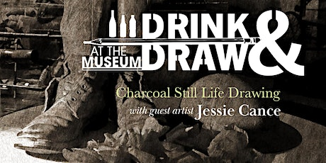 DRINK-N-DRAW AT THE MUSEUM: CHARCOAL STILL LIFE tickets