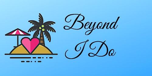"""Beyond """"I Do"""""""