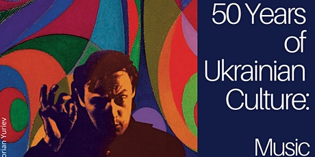 50 Years of Ukrainian Culture: Music, Literature, & Art (music concert) tickets