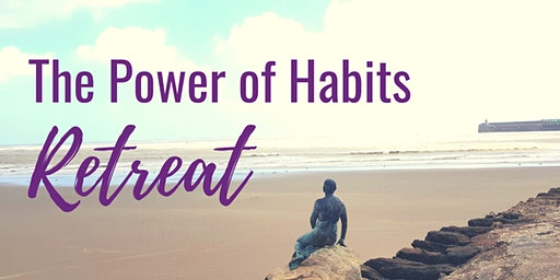 The Power of Habits Retreat