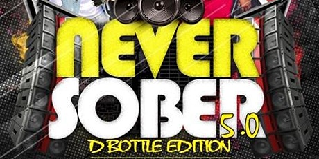 NEVER SOBER 5.0 |D' BOTTLE EDITION tickets