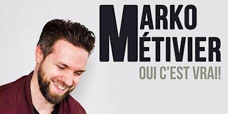 Marko Métivier | Oui c'est vrai! billets