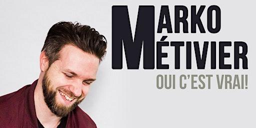 Marko Métivier | Oui c'est vrai!