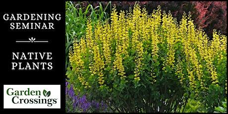 Gardening Seminar - Native Plants tickets
