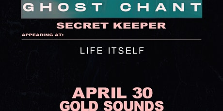 Ghost Chant, Secret Keeper and Life Itself at Gold Sounds tickets