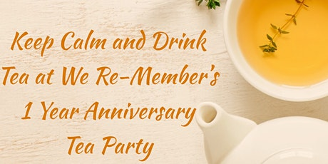 We Re-Member's 1 Year Anniversary Tea Party tickets
