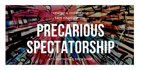 Precarious Spectatorship: Theatre in an Age of Emergencies tickets