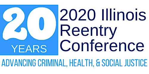 Illinois Reentry Conference: Advancing Criminal, Health, & Social Justice