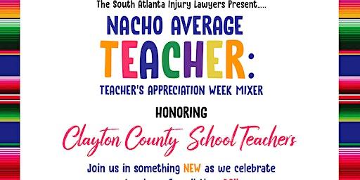 Nacho  Average Teacher: Teacher's Appreciation Week Mixer