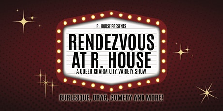 Rendezvous at R. House - A Queer Charm City Variety Show tickets