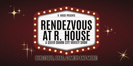 Rendezvous at R. House - A Queer Charm City Variety Show