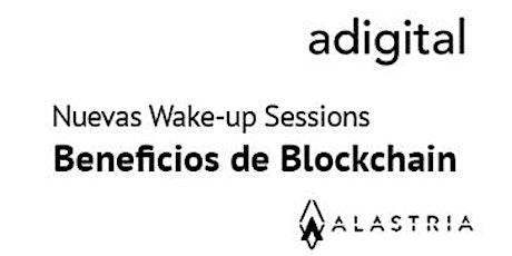 Wake Up Session: Beneficios en el uso de Blockchain entradas