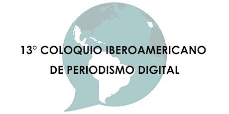 13° Coloquio Iberoamericano de Periodismo Digital tickets