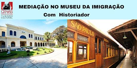 MEDIAÇÃO NO MUSEU DA IMIGRAÇÃO COM HISTORIADOR ingressos