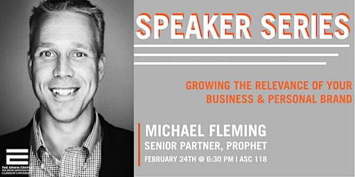 The Erwin Center for Brand Communication Speaker Series | Mike Fleming, Senior Partner, Prophet
