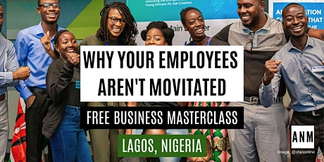 [Lagos - Feb 2020] Why Your Employees Aren't Motivated - FREE Masterclass tickets