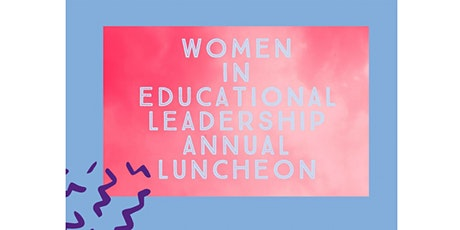 Women In Educational Leadership Luncheon 2021 - Moved to October 7! tickets