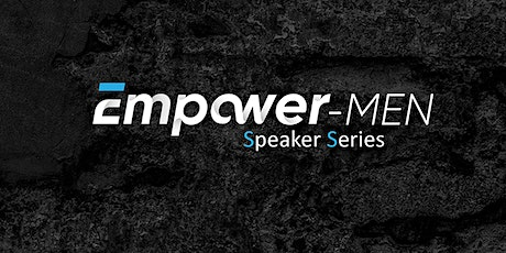 Empower-MEN Speaker Series tickets
