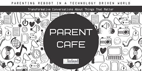 Parent Cafe - Parenting Reboot in a Technology Driven World tickets