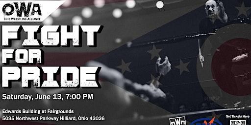 """Ohio Wrestling Alliance Presents """"Fight For Pride"""""""
