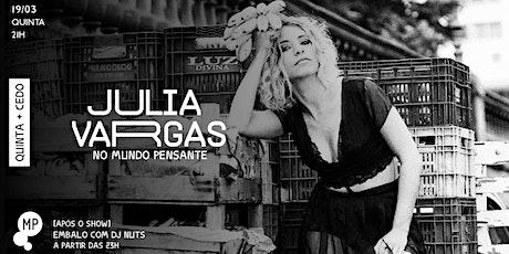 19/03 - QUINTA + CEDO | JULIA VARGAS NO MUNDO PENSANTE ingressos