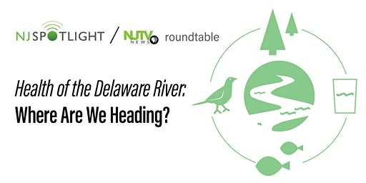 Health of the Delaware River: Where Are We Heading?