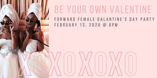 The Forward Female Galantine's Day Party: Be Your Own Valentine