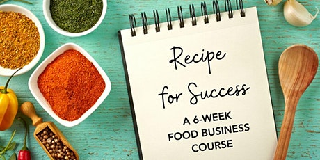 Recipe for Success: 6-week food business class. tickets