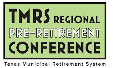 TMRS Regional Pre-Retirement Conference • Denton tickets