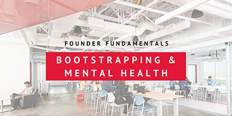 Founder Fundamentals - Bootstrapping and Mental Health for Founders tickets