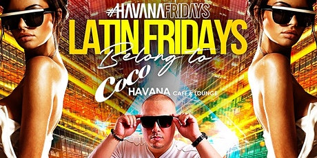 #HavanaFridays Latin Fridays belong to Coco Havana Feat DJ Shadee tickets
