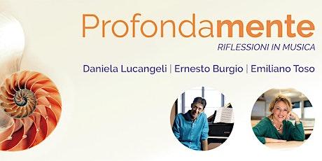 Profondamente - con Daniela Lucangeli, Emiliano Toso, Ernesto Burgio biglietti