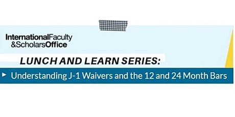 Lunch and Learn: Understanding J1 Waivers and the 12 and 24 Month Bars tickets