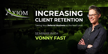 Increasing Client Retention; Taking Your Referral Business to the Next Level tickets