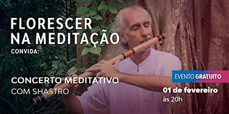 Florescer na Meditação - Edição Especial Concerto Meditativo com Shastro ingressos