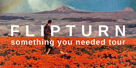 Flipturn : Something You Needed Tour tickets