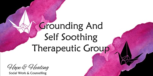 Grounding and Self Soothing Therapeutic Group