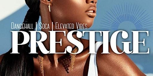 PRESTIGE: Dancehall, Soca, Elevated Vibes