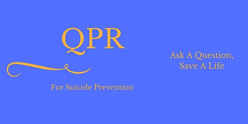 QPR (Question, Persuade, Refer) for Suicide Prevention