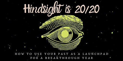 Hindsight is 2020: Using Your Past as a Launchpad for a Breakthrough Year