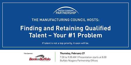 Manufacturing Council Meeting: Finding & Retaining Qualified Talent - Your #1 Problem