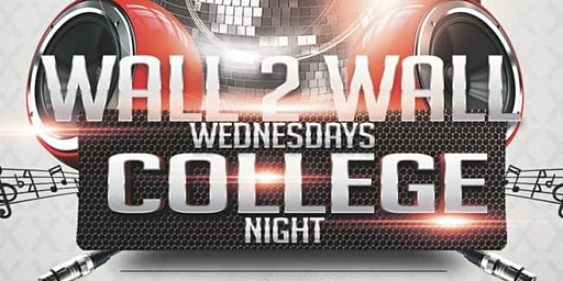 Wall to Wall College Night Wednesdays