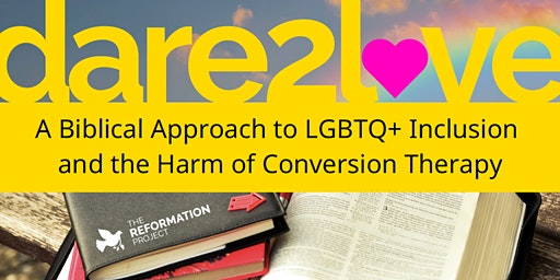 Dare to Love: The Bible, LGBTQ Inclusion, & the Harm of Conversion Therapy