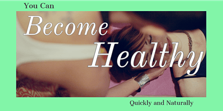 Become Healthy Quickly and Naturally tickets