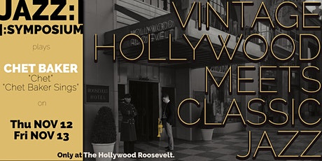JAZZ:||:SYMPOSIUM at The Hollywood Roosevelt - Chet Baker - Nov 12 tickets