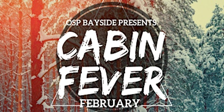 Cabin Fever Open Bar Bar Parties at OSP Bayside! tickets